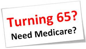Turning 65 and Need Medicare?